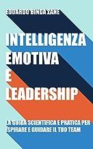 Intelligenza Emotiva e Leadership: la guida scientifica e pratica per ispirare e guidare il tuo team