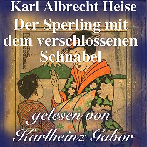 Der Sperling mit dem verschlossenen Schnabel     Japanische Märchen              De :                                                                                                                                 Karl Albrecht Heise                               Lu par :                                                                                                                                 Karlheinz Gabor                      Durée : 11 min     Pas de notations     Global 0,0