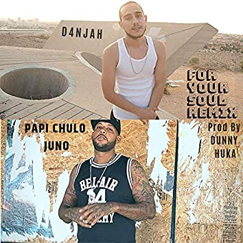 For Your Soul (feat. Papi Chulo Juno) (Remix)
