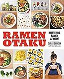 Ramen Otaku: Mastering Ramen at Home: A Cookbook