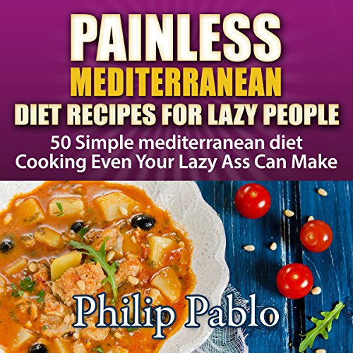 Painless Mediterranean Diet Recipes for Lazy People audiobook cover art