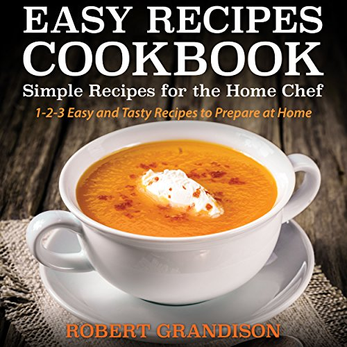Easy Recipes Cookbook: Simple Recipes for the Home Chef