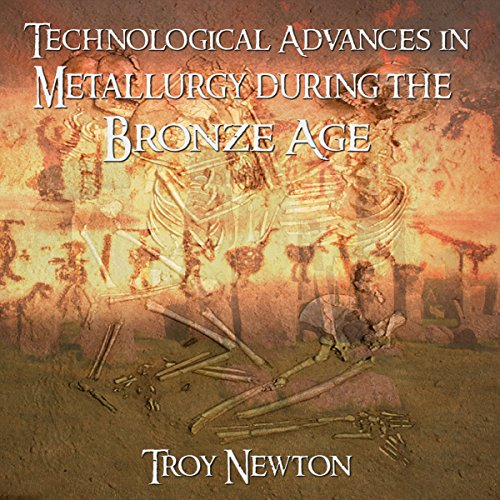 Technological Advances in Metallurgy During the Bronze Age cover art