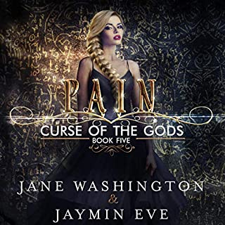 Pain     Curse of the Gods, Book 5              Written by:                                                                                                                                 Jane Washington,                                                                                        Jaymin Eve                               Narrated by:                                                                                                                                 Vanessa Moyen                      Length: 8 hrs and 42 mins     9 ratings     Overall 4.8