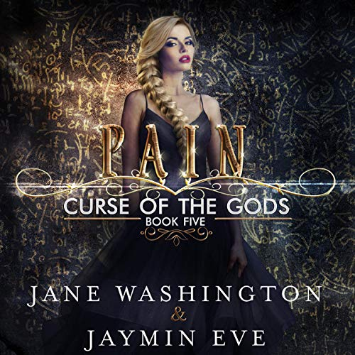 Pain     Curse of the Gods, Book 5              Written by:                                                                                                                                 Jane Washington,                                                                                        Jaymin Eve                               Narrated by:                                                                                                                                 Vanessa Moyen                      Length: 8 hrs and 42 mins     13 ratings     Overall 4.7