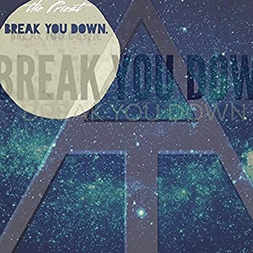 Break You Down.