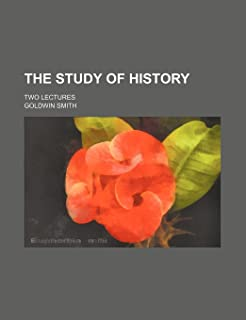 The Study of History; Two Lectures