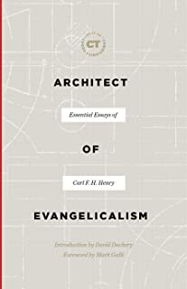 Architect of Evangelicalism: Essential Essays of Carl F. H. Henry (Best of Christianity Today)