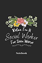 Relax I'm A Social Worker I've Seen Worse Notebook: Lined journal for social worker and streetworker - paperback, diary gift for men, women and children
