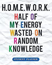 H.o.m.e.w.o.r.k. = Half Of My Energy Wasted On Random Knowledge: Student Planner Stay In Track Of Your To Do List