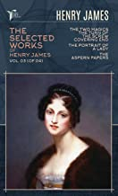 The Selected Works of Henry James, Vol. 03 (of 04): The Two Magics: The Turn of the Screw. Covering End; The Portrait of a...