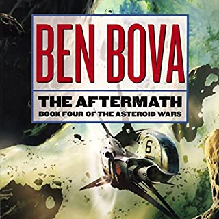 The Aftermath     Book Four of The Asteroid Wars              By:                                                                                                                                 Ben Bova                               Narrated by:                                                                                                                                 Emily Janice Card,                                                                                        Gabrielle de Cuir,                                                                                        Stephen Hoye,                   and others                 Length: 11 hrs and 59 mins     214 ratings     Overall 4.0