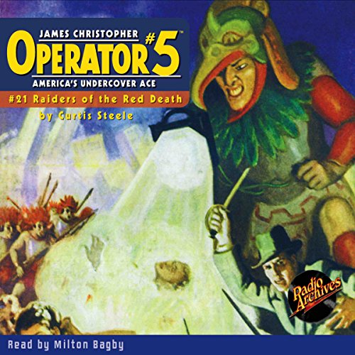 Operator #5: Raiders of the Red Death                   By:                                                                                                                                 Curtis Steele                               Narrated by:                                                                                                                                 Milton Bagby                      Length: 4 hrs and 20 mins     Not rated yet     Overall 0.0