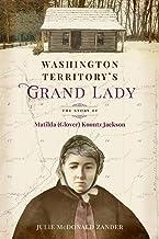Washington Territory's Grand Lady: The Story of Matilda (Glover) Koontz Jackson (1)