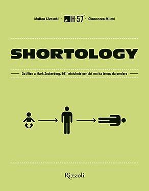 Shortology: Da Alien a Mark Zuckerberg, 101 ministorie per chi non ha tempo da perdere (Italian Edition)