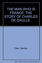 The man who was France: The story of Charles de Gaulle