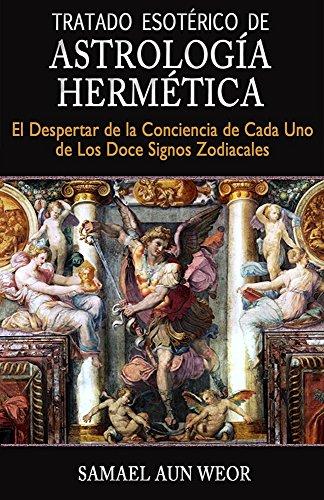 TRATADO ESOTÉRICO DE ASTROLOGÍA HERMÉTICA: El Despertar de la Conciencia de Cada Uno de Los Doce Signos Zodiacales (Spanish Edition)