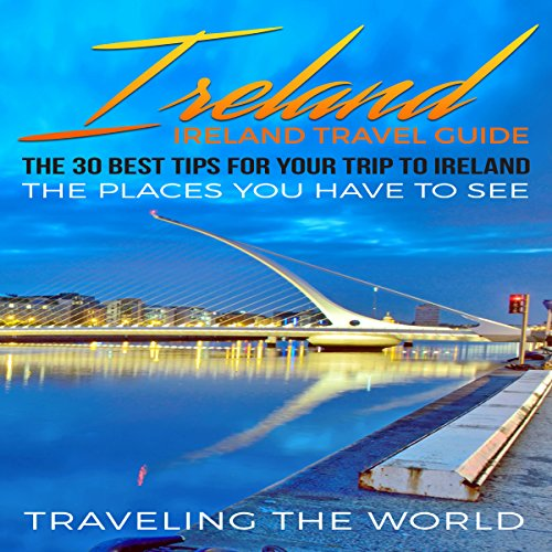 Ireland: The 30 Best Tips for Your Trip to Ireland audiobook cover art