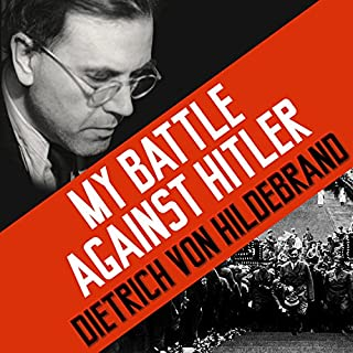 My Battle Against Hitler     Faith, Truth, and Defiance in the Shadow of the Third Reich              By:                                                                                                                                 John Henry Crosby,                                                                                        Dietrich von Hildebrand                               Narrated by:                                                                                                                                 Michael Page                      Length: 11 hrs and 13 mins     46 ratings     Overall 4.6