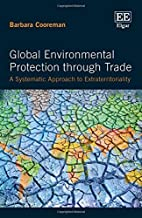 Global Environmental Protection Through Trade: A Systematic Approach to Extraterritoriality