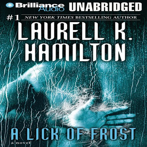A Lick of Frost     Meredith Gentry, Book 6              By:                                                                                                                                 Laurell K. Hamilton                               Narrated by:                                                                                                                                 Laural Merlington                      Length: 8 hrs and 57 mins     1,040 ratings     Overall 4.6