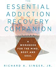 The Essential Addiction Recovery Companion: A Guidebook for the Mind, Body, and Soul