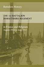 THE 1st BATTALION DORSETSHIRE REGIMENT IN FRANCE AND BELGIUM August 1914 to June 1915