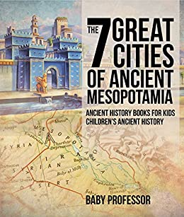Book's Cover of The 7 Great Cities of Ancient Mesopotamia - Ancient History Books for Kids | Children's Ancient History (English Edition) Versión Kindle