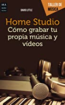 Home Studio: Cómo grabar tu propia música y videos (Taller de Música) (Spanish Edition)