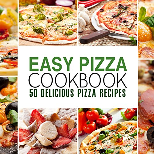 Easy Pizza Cookbook: 50 Delicious Pizza Recipes (English Edition)