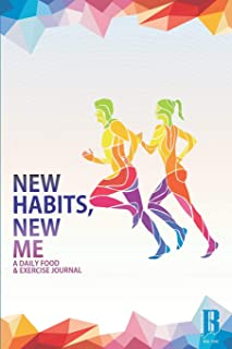 New Habits, New Me - A Daily Food and Exercise Journal: Designed by Fitness Experts to Help You Live Your Healthiest Life,...
