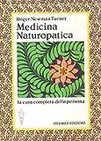Medicina naturopatica. La cura completa della persona con l'aiuto delle terapie alternativ...