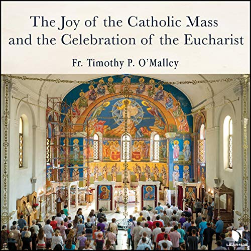The Joy of the Catholic Mass and the Celebration of Eucharist cover art