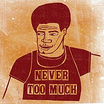 Never Too Much / Never Ever Too Much