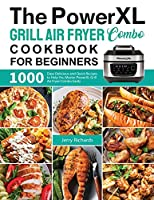 The PowerXL Grill Air Fryer Combo Cookbook for Beginners: 1000 Days Delicious and Quick Recipes to Help You Master PowerXL Grill Air Fryer Combo Easily