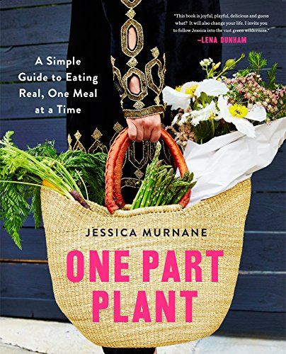 One Part Plant: A Simple Guide to Eating Real, One Meal at a