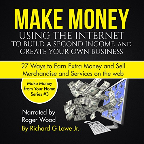 Make Money Using the Internet to Build a Second Income and Create Your Own Business audiobook cover art