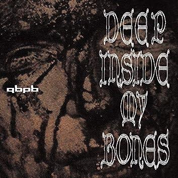 Deep Inside My Bones