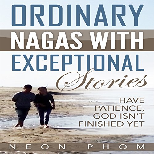 Ordinary Nagas with Exceptional Stories     Have Patience, God Isn't Finished Yet              By:                                                                                                                                 Neon Phom                               Narrated by:                                                                                                                                 JP Worlton                      Length: 2 hrs and 6 mins     14 ratings     Overall 4.9