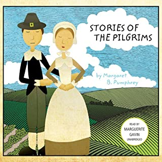 Stories of the Pilgrims                   By:                                                                                                                                 Margaret B. Pumphrey                               Narrated by:                                                                                                                                 Marguerite Gavin                      Length: 4 hrs and 6 mins     27 ratings     Overall 4.7