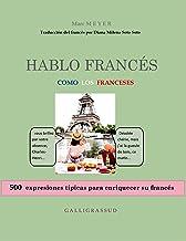 HABLO FRANCÉS COMO LOS FRANCESES: 500 expresiones típicas para enriquecer su francés (Spanish Edition)