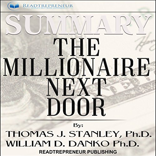 Summary: The Millionaire Next Door: The Surprising Secrets of America's Wealthy                   By:                                                                                                                                 Readtrepreneur Publishing                               Narrated by:                                                                                                                                 Alex Hyde-White,                                                                                        Punch Audio                      Length: 1 hr and 12 mins     1 rating     Overall 5.0