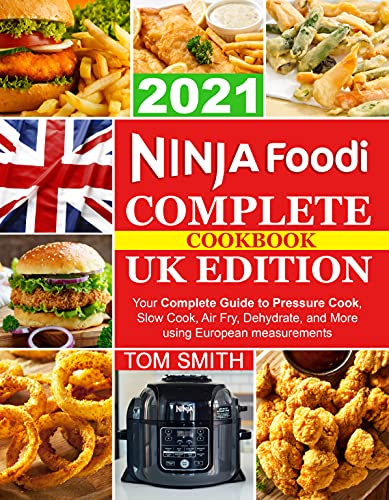 Ninja Foodi Complete Cookbook UK Edition: Your Complete Guide to Pressure Cook, Slow Cook, Air Fry, Dehydrate, and More using European measurements (English Edition)