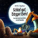 Schlaf gut, Bagger Ben!: Eine Gute-Nacht-Geschichte von der Baustelle