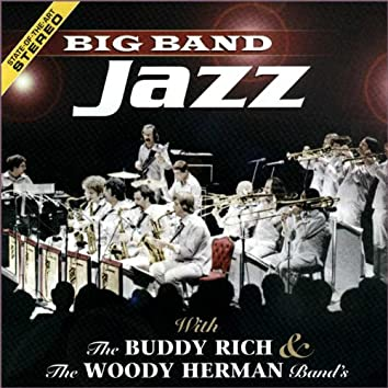 Big Band Jazz, The Woody Herman & The Buddy Rich Band's