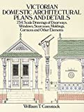Victorian Domestic Architectural Plans and Details: 734 Scale Drawings of Doorways, Windows, Staircases, Moldings, Cornices, and Other Elements (Dover Architecture)