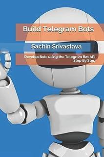 Build Telegram Bots: Develop Bots using the Telegram Bot API Step By Step