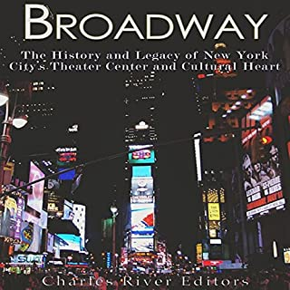 Broadway: The History and Legacy of New York City's Theater Center and Cultural Heart cover art