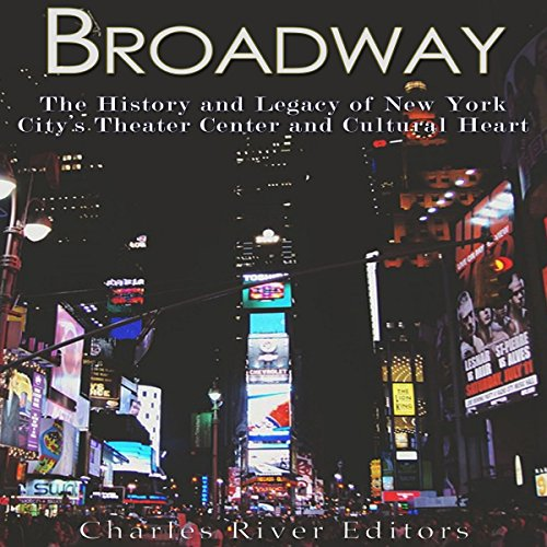 Broadway: The History and Legacy of New York City's Theater Center and Cultural Heart audiobook cover art