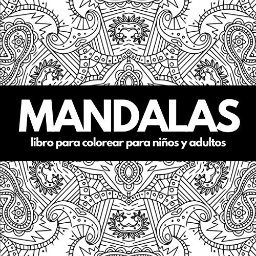 Mandalas: libro para colorear para niños y adultos para reducir el estrés y la ansiedad
